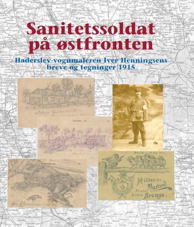 Sanitetssoldat på Østfronten: Iver Henningsens breve og tegninger
