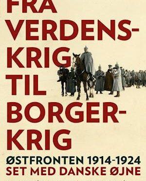 Spændende foredrag i Flensborg 8. januar: Fra Verdenskrig til Borgerkrig. Østfronten 1914-1924.